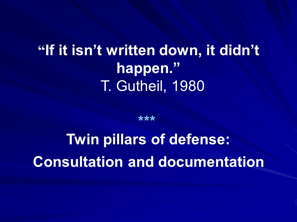 If it isn't written down, it didn't happen. T. Gutheil, 1980 ***