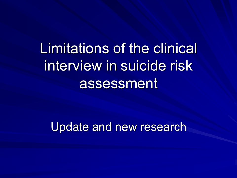 Limitations of the clinical interview in suicide risk assessment