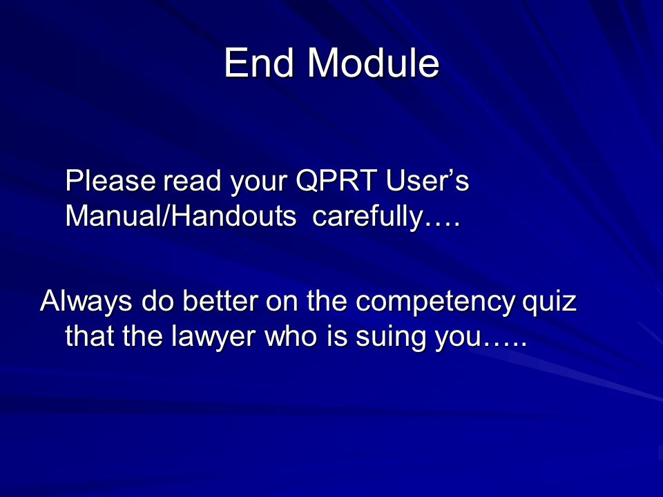 End Module Please read your QPRT User's Manual/Handouts carefully….
