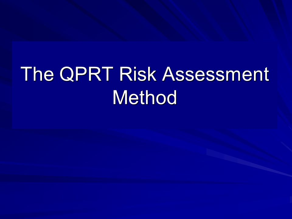 The QPRT Risk Assessment Method