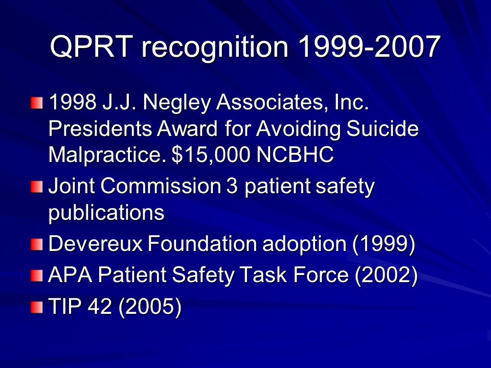 QPRT recognition 1999-2007 1998 J.J. Negley Associates, Inc. Presidents Award for Avoiding Suicide Malpractice. $15,000 NCBHC.