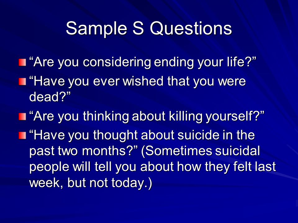 Sample S Questions Are you considering ending your life