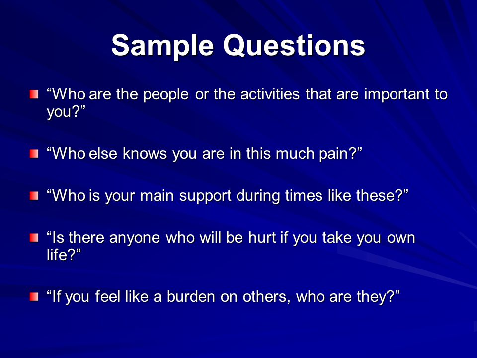 Sample Questions Who are the people or the activities that are important to you Who else knows you are in this much pain