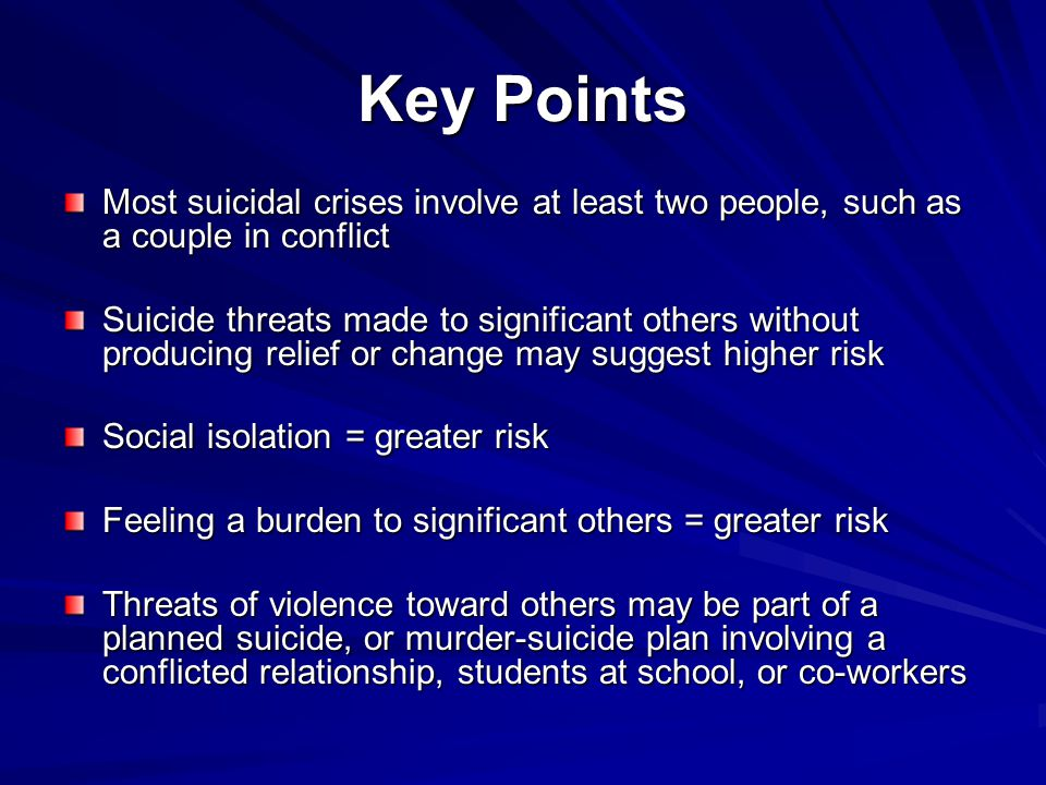 Key Points Most suicidal crises involve at least two people, such as a couple in conflict.