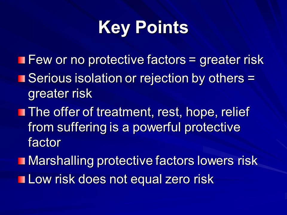 Key Points Few or no protective factors = greater risk