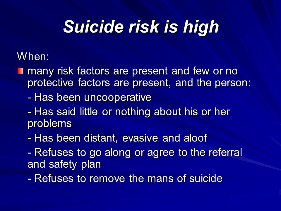 Suicide risk is high When: