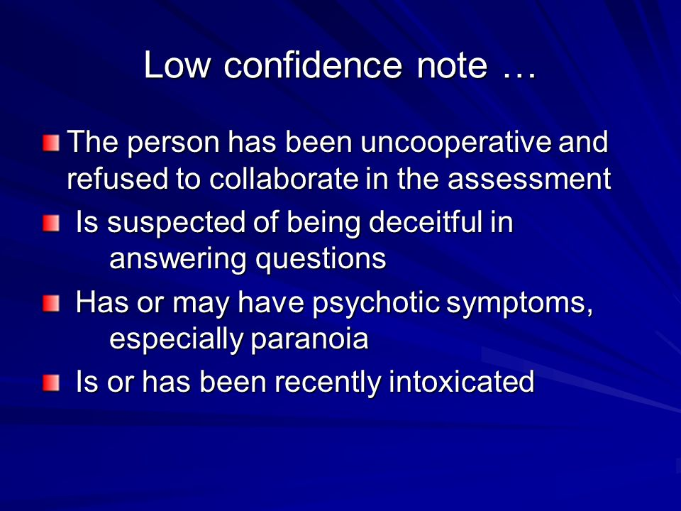 Low confidence note … The person has been uncooperative and refused to collaborate in the assessment.
