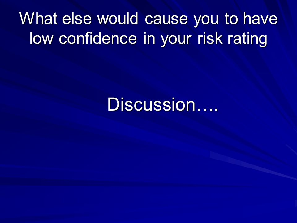 What else would cause you to have low confidence in your risk rating