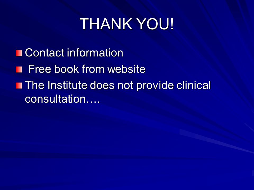 THANK YOU! Contact information. Free book from website. The Institute does not provide clinical consultation….