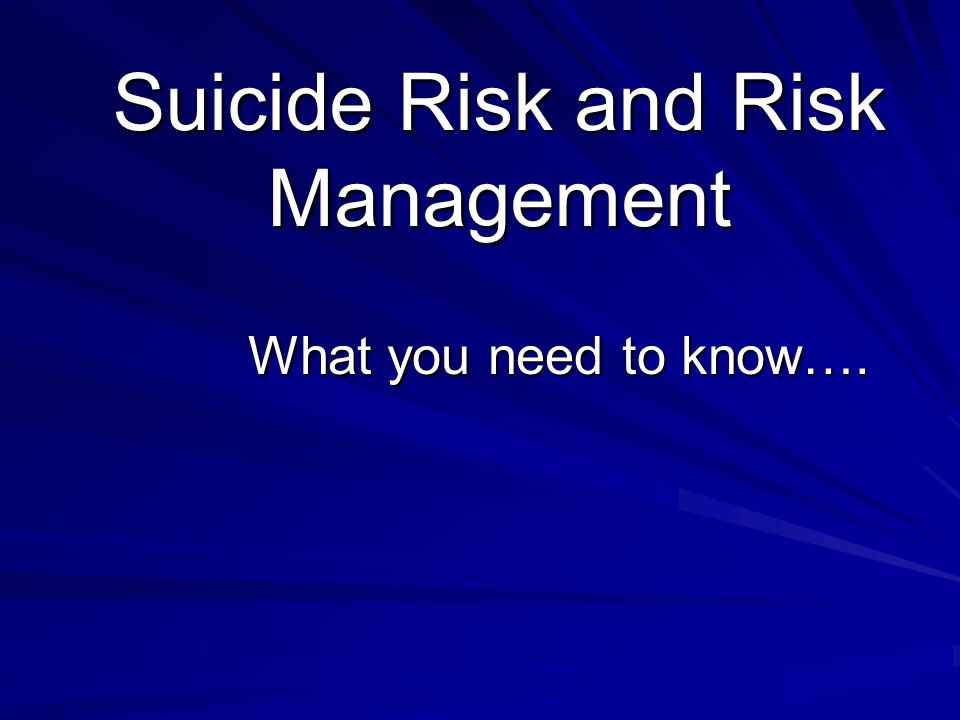 Suicide Risk and Risk Management