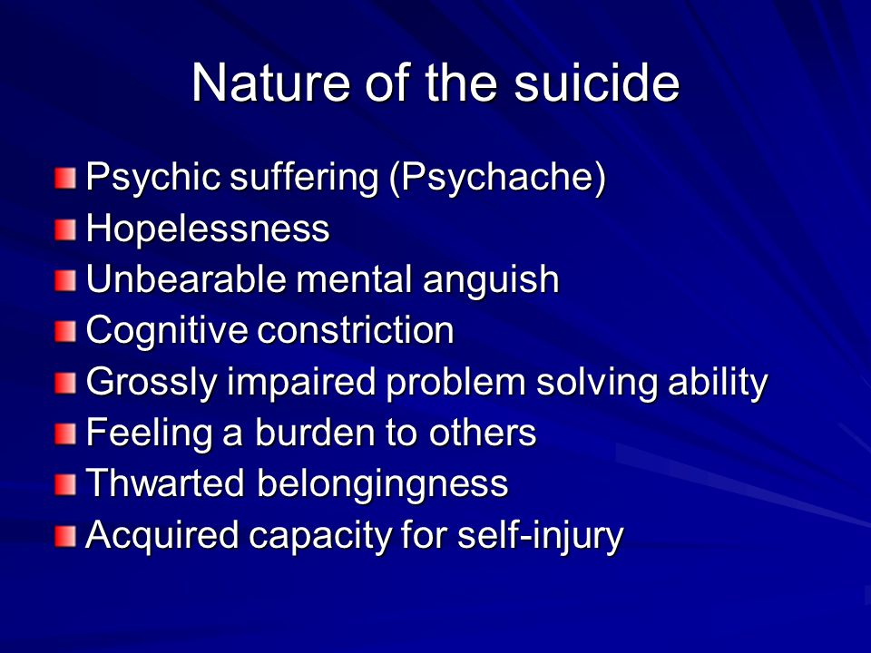 Nature of the suicide Psychic suffering (Psychache) Hopelessness