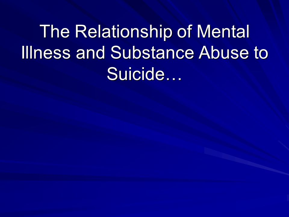 The Relationship of Mental Illness and Substance Abuse to Suicide…