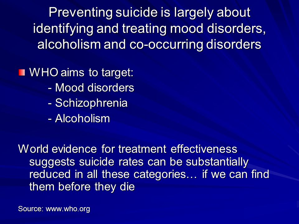 Preventing suicide is largely about identifying and treating mood disorders, alcoholism and co-occurring disorders