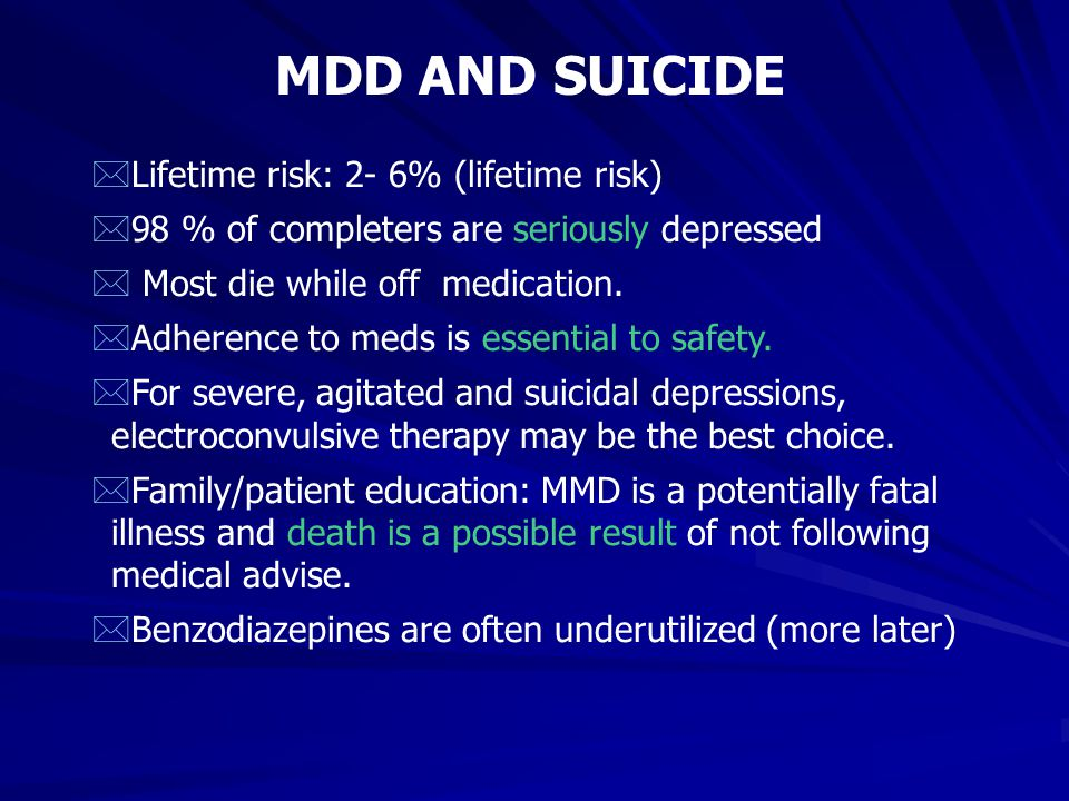 MDD AND SUICIDE Lifetime risk: 2- 6% (lifetime risk)