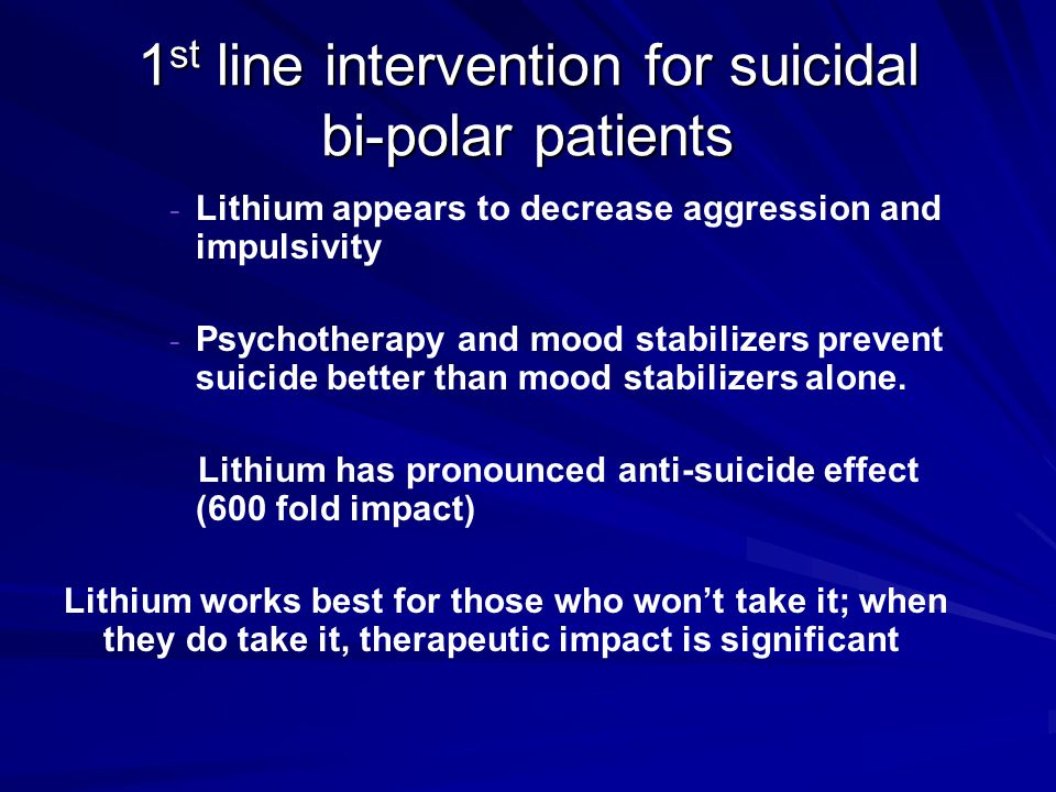 1st line intervention for suicidal bi-polar patients