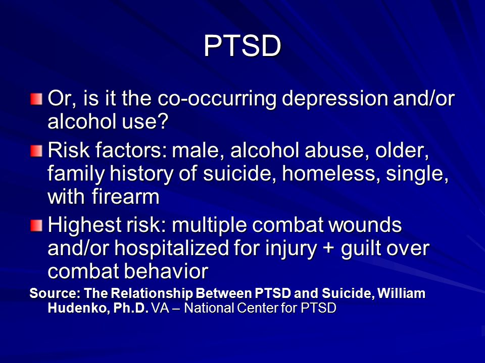 PTSD Or, is it the co-occurring depression and/or alcohol use