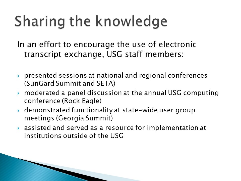 Sharing the knowledge In an effort to encourage the use of electronic transcript exchange, USG staff members: