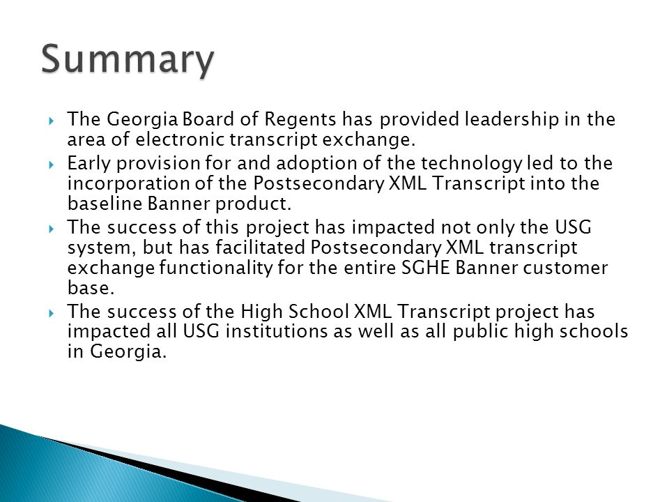 Summary The Georgia Board of Regents has provided leadership in the area of electronic transcript exchange.