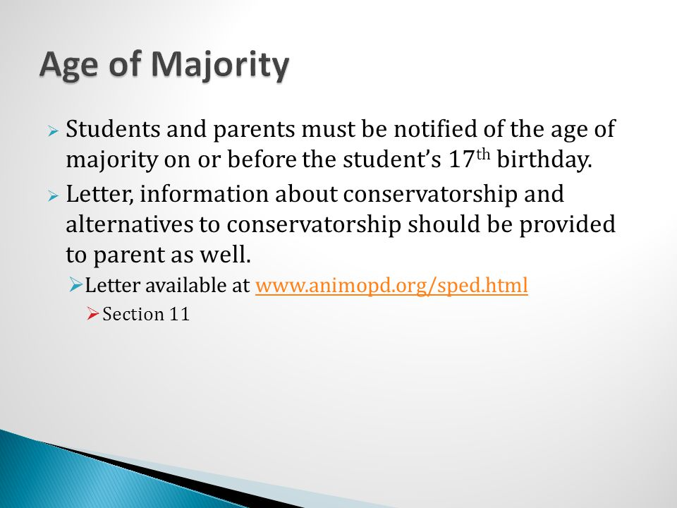 Age of Majority Students and parents must be notified of the age of majority on or before the student's 17th birthday.