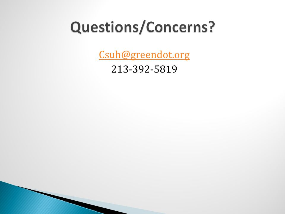 Questions/Concerns Csuh@greendot.org 213-392-5819