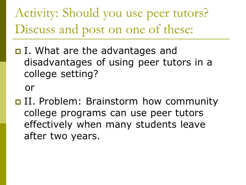 Activity: Should you use peer tutors Discuss and post on one of these: