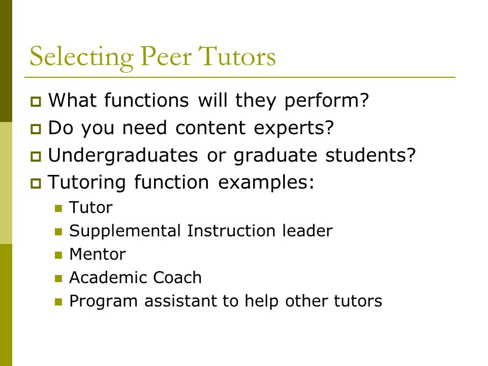 Selecting Peer Tutors What functions will they perform