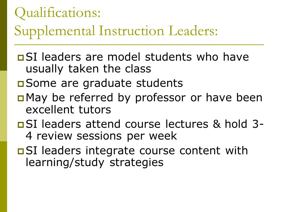 Qualifications: Supplemental Instruction Leaders: