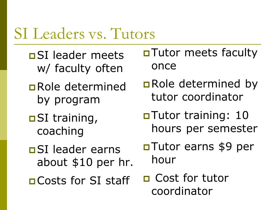 SI Leaders vs. Tutors Tutor meets faculty once