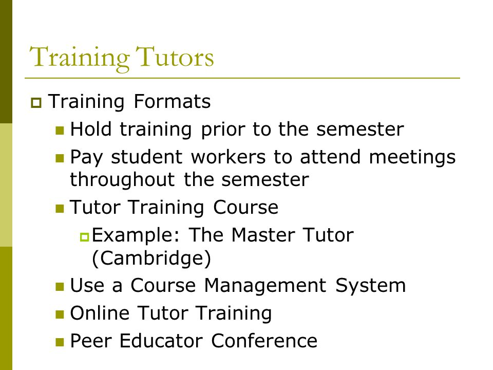 Training Tutors Training Formats Hold training prior to the semester