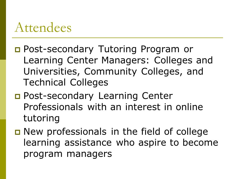 Attendees Post-secondary Tutoring Program or Learning Center Managers: Colleges and Universities, Community Colleges, and Technical Colleges.