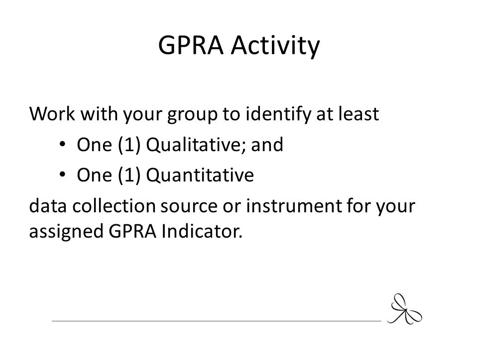 GPRA Activity Work with your group to identify at least