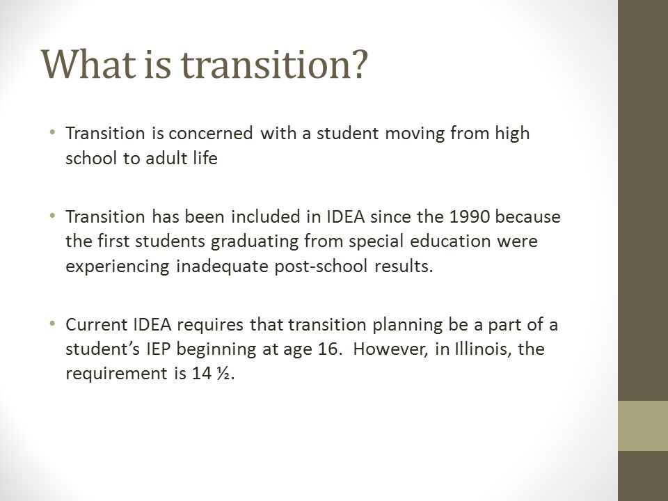 What is transition Transition is concerned with a student moving from high school to adult life.