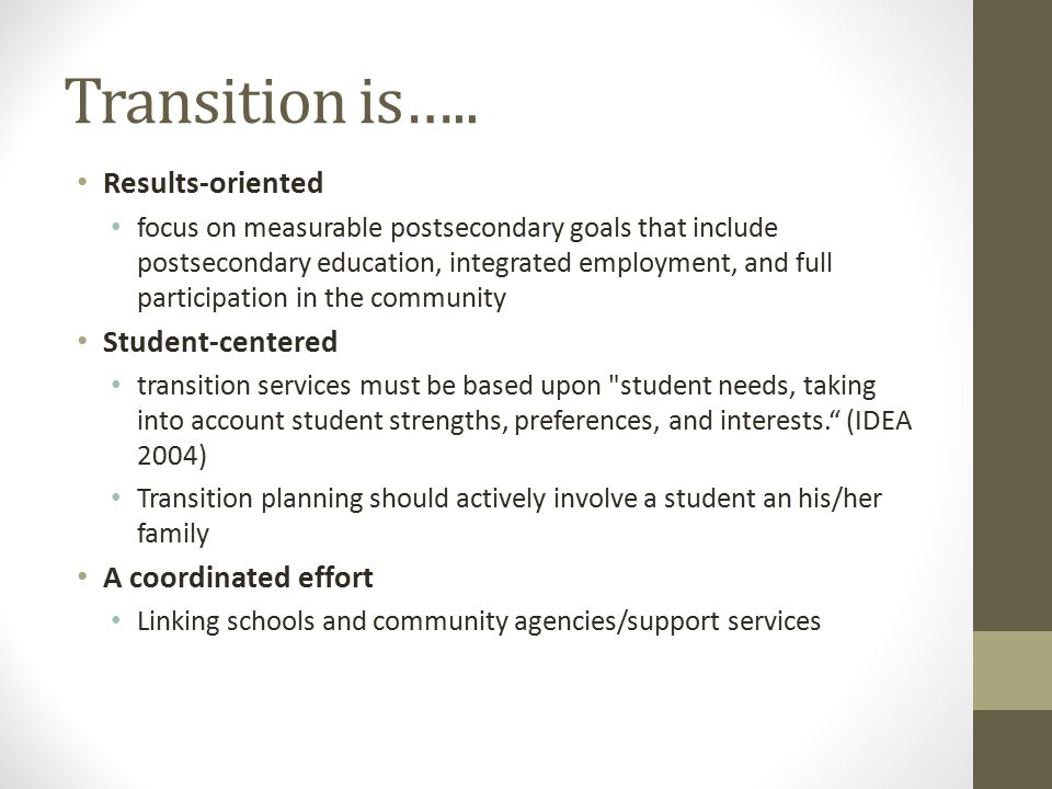 Transition is….. Results-oriented Student-centered
