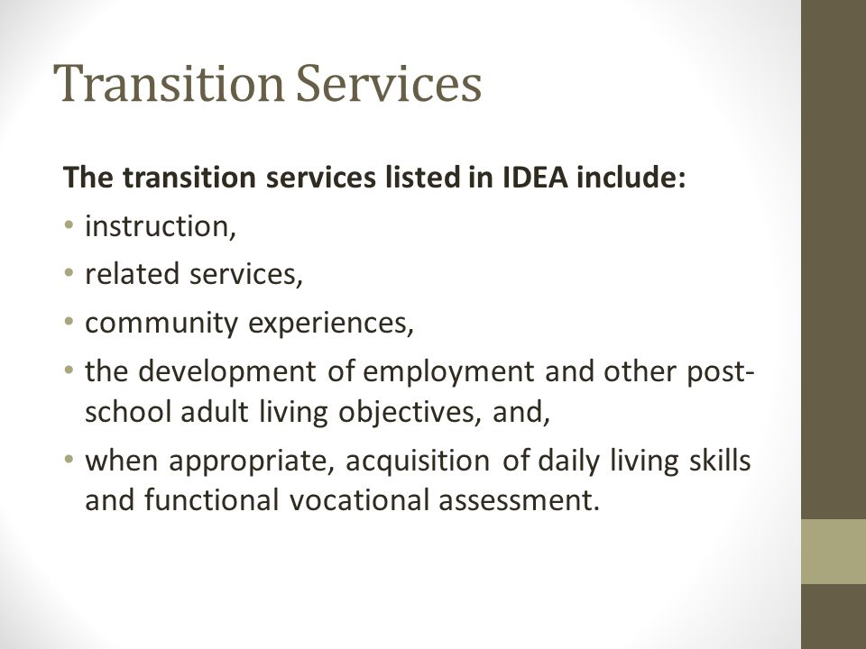 Transition Services The transition services listed in IDEA include: