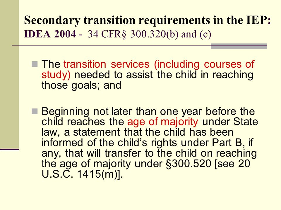 Secondary transition requirements in the IEP: IDEA 2004 - 34 CFR§ 300