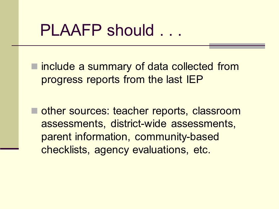 PLAAFP should . . . include a summary of data collected from progress reports from the last IEP.