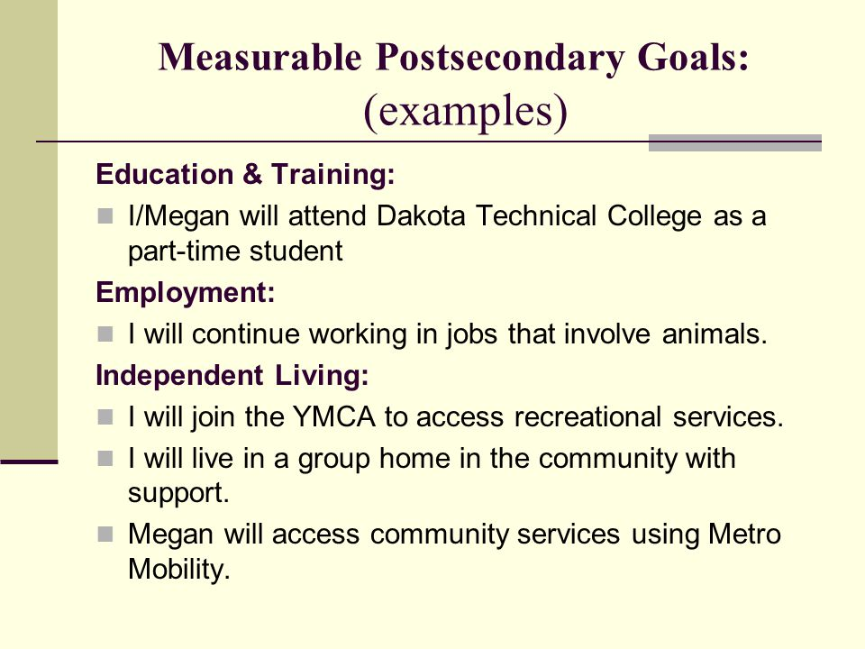 Measurable Postsecondary Goals: (examples)