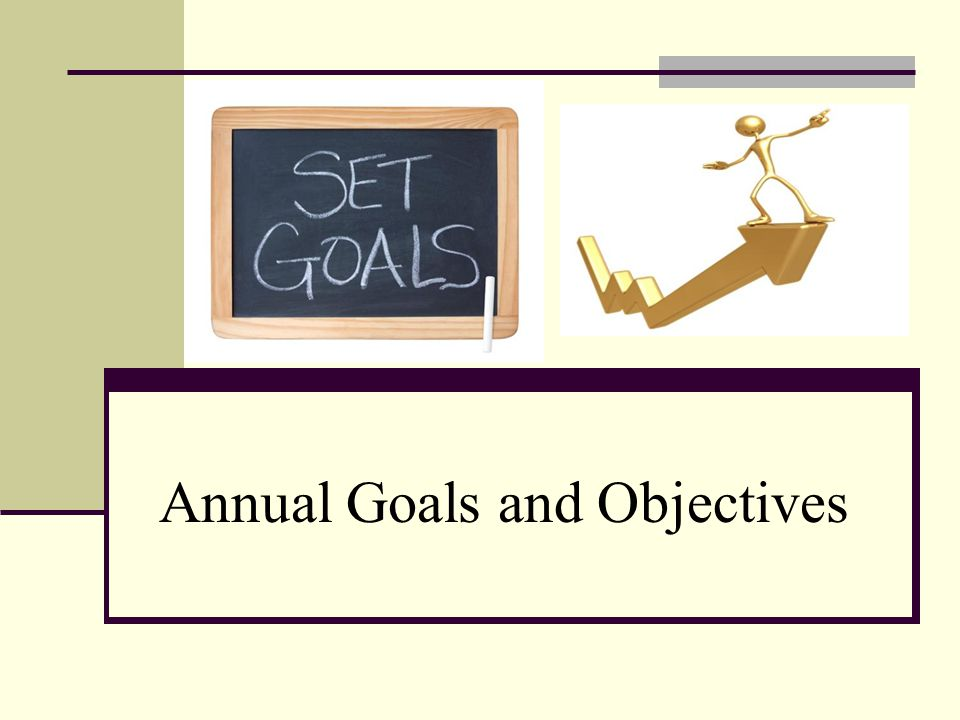 Annual Goals and Objectives