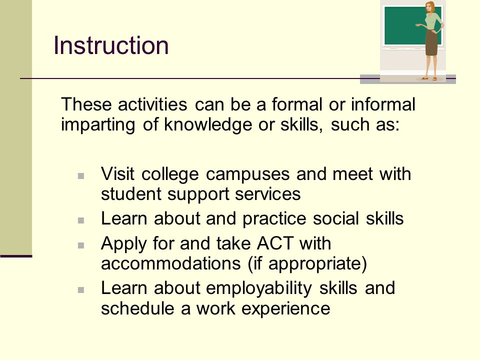 Instruction These activities can be a formal or informal imparting of knowledge or skills, such as:
