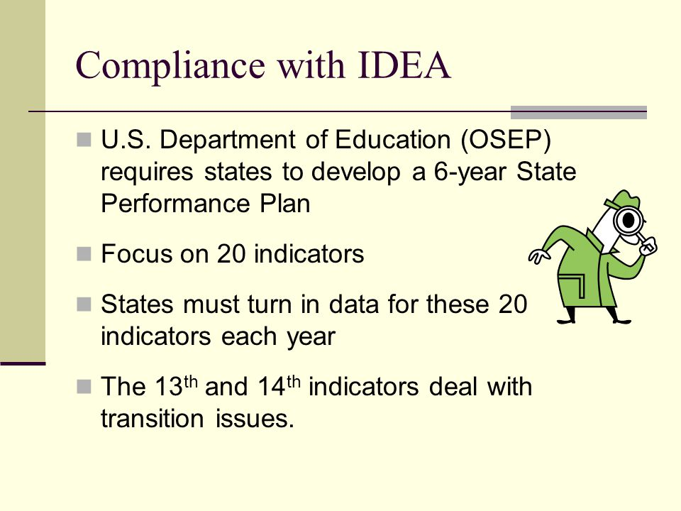 Compliance with IDEA U.S. Department of Education (OSEP) requires states to develop a 6-year State Performance Plan.