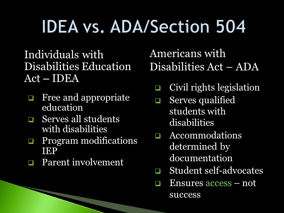 IDEA vs. ADA/Section 504 Americans with Disabilities Act – ADA