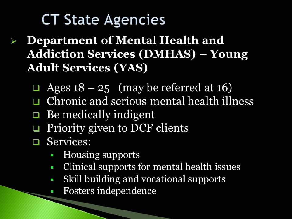 CT State Agencies Department of Mental Health and Addiction Services (DMHAS) – Young Adult Services (YAS)
