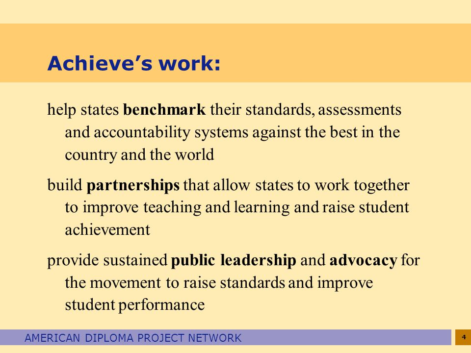 Achieve's work: help states benchmark their standards, assessments and accountability systems against the best in the country and the world.