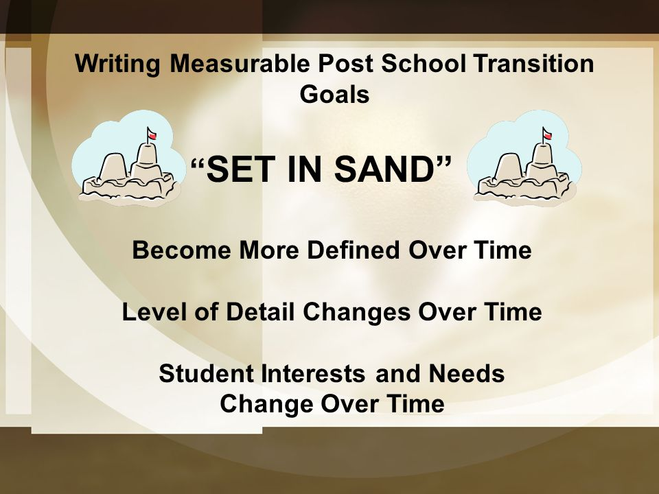 SET IN SAND Writing Measurable Post School Transition Goals