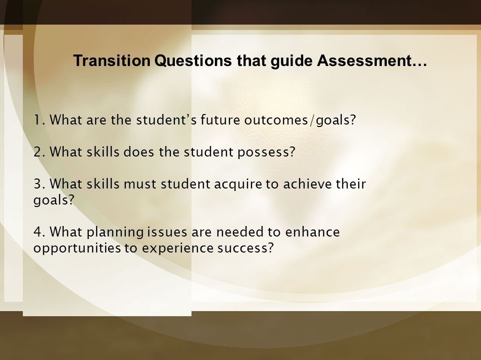 Transition Questions that guide Assessment…