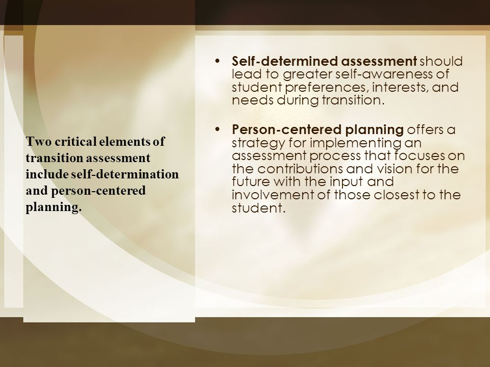 Self-determined assessment should lead to greater self-awareness of student preferences, interests, and needs during transition.