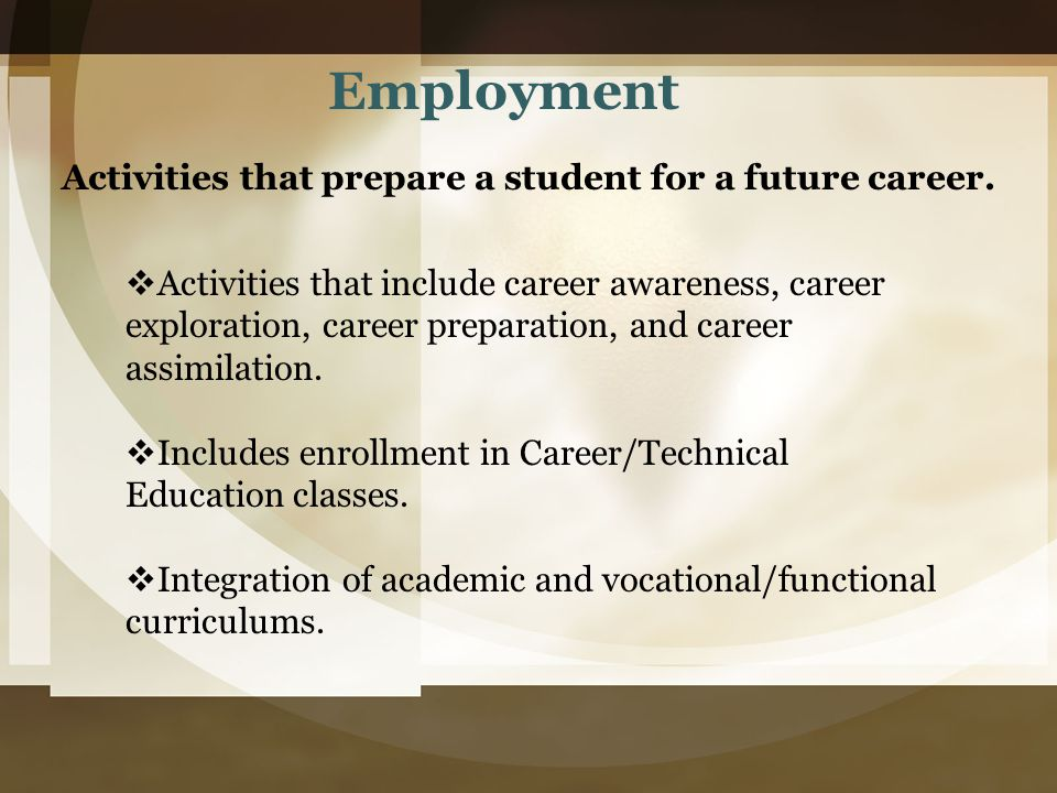 Activities that prepare a student for a future career.