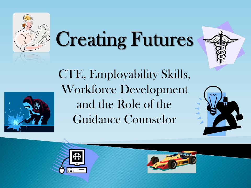 Creating Futures CTE, Employability Skills, Workforce Development