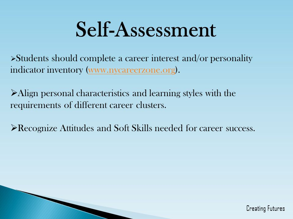 Self-Assessment Students should complete a career interest and/or personality indicator inventory (www.nycareerzone.org).