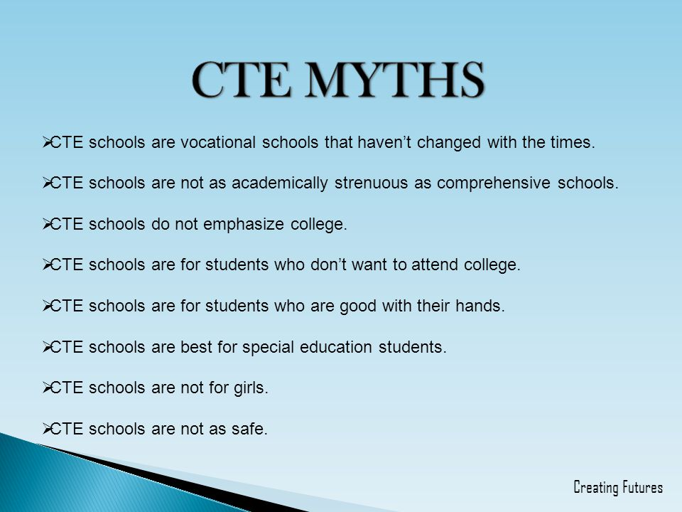 CTE MYTHS CTE schools are vocational schools that haven't changed with the times.